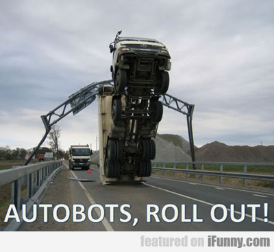 Autobots, Roll Out...