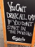 You Can't Drink All Day If You Don't Start...