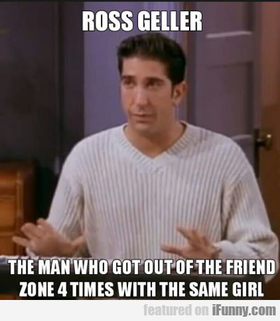 Ross Geller, The Man Who Got Out Of The Friend...