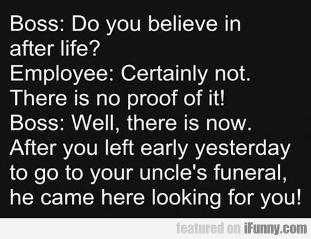Do You Believe In After Life? - Certainly Not