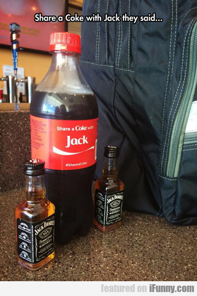 Share A Coke With Jack They Said...