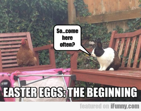 So...come Here Often...easter Eggs - The Beginning