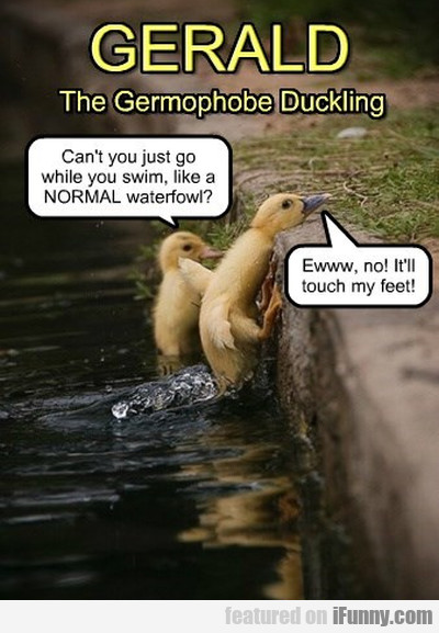 Gerald. The Germophobe Duckling