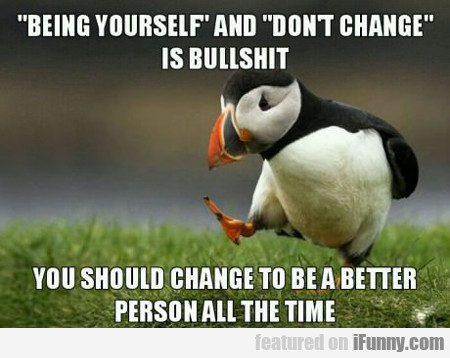 """being Yourself"" And ""don't Change"""