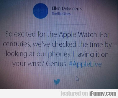 So Excited For The Apple Watch. For Centuries...