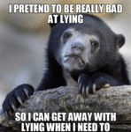I Pretend To Be Really Bad At Lying...