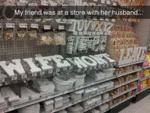 My Friend Was At A Store With Her Husband...