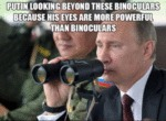 Putin Looking Beyond These Binoculars...
