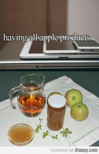 Having All Apple Products...