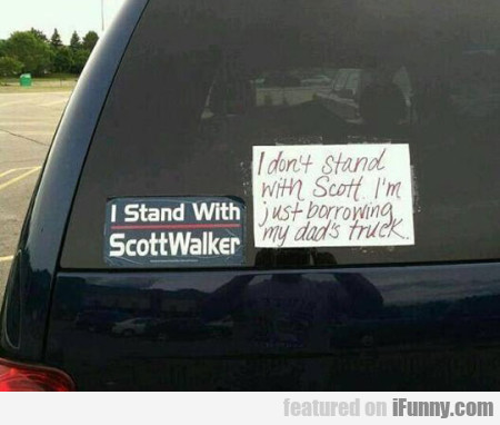 I Stand With Scott Walker. I Don't Stand With...