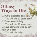 3 Easy Ways To Die. Puff A Cigarette Daily...