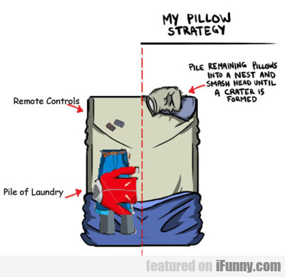 My Pillow Strategy - Pile Remaining Pillows Into..