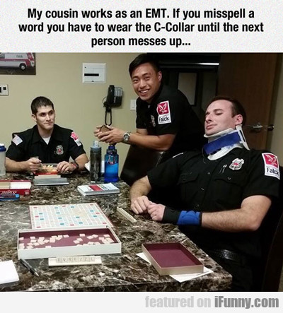 My Cousin Works As An Emt...
