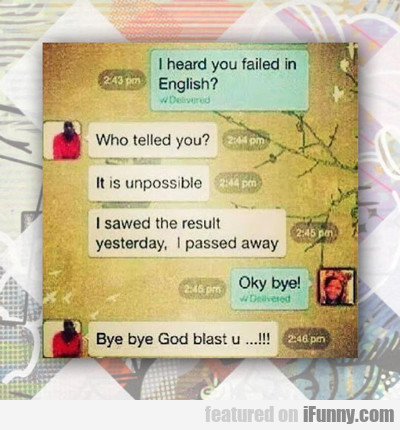 I Heard You Failed In English...