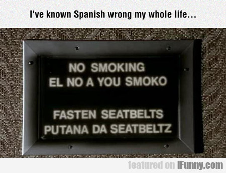 I've Known Spanish Wrong My Whole Life...