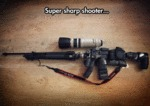 Super Sharp Shooter...