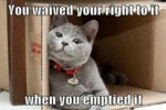 You Waived Your Right To It When You Emptied...