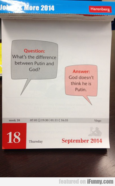 What's The Difference Between Putin And God....