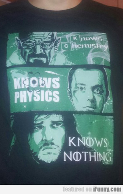 Knows Chemistry, Knows Physics, Knows Nothing