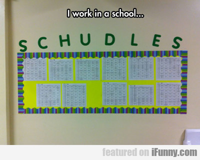 I Work In A School...