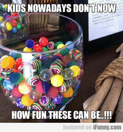 Kids Nowadays Don't Know...