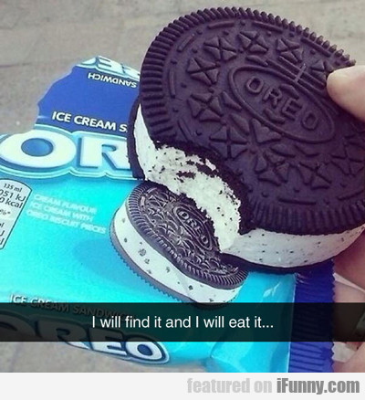 I Will Find It And I Will Eat It...