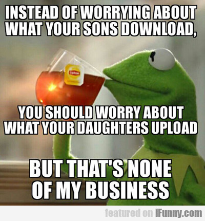 Instead Of Worrying About What Your Son...