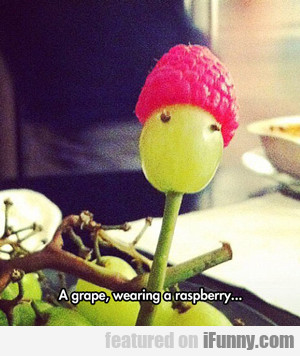 A Grape, Wearing A Raspberry...