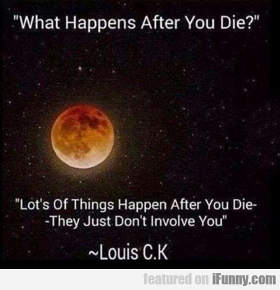What Happens After You Die...