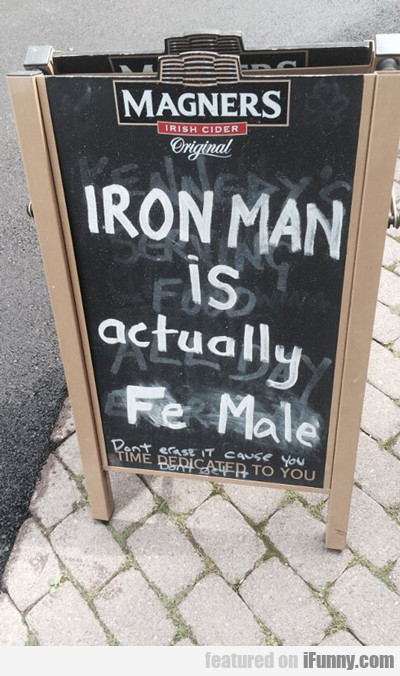iron man is actually fe male...