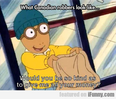 What Canadian Robbers Look Like...