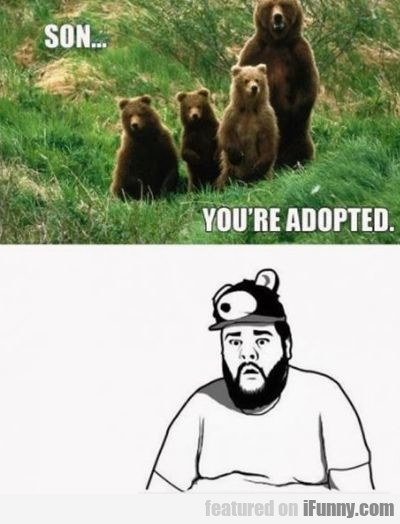 Son.. You're Adopted