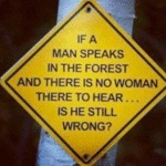 If A Man Speaks In The Forest And There Is No...