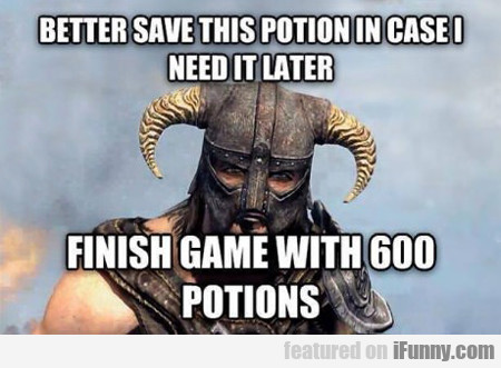 Better Save This Potion In Case I Need It Later...