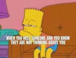 When You Miss Someone And You Know They Are Not...
