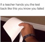 If A Teacher Hands You The Test Back Like This...