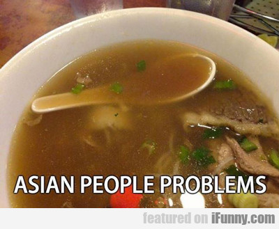 Asian People Problems...