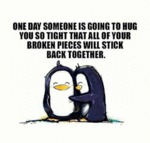One Day Someone Is Going To Hug