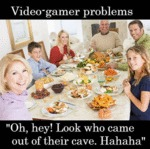 Video Gamer Problems...