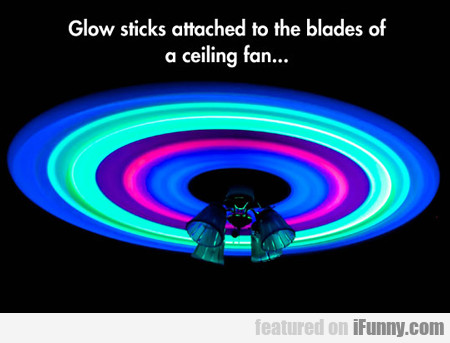 Glow Sticks Attached To The Blades...