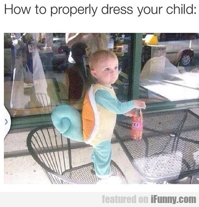 How To Properly Dress Your Child...