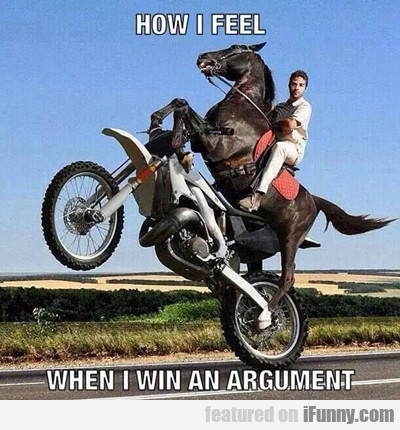 How I Feel When I Win An Argument...
