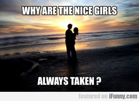 Why Are The Nice Girls Always Taken?