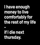 I Have Enough Money To Live Comfortably...