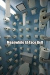 Meanwhile At Taco Bell...