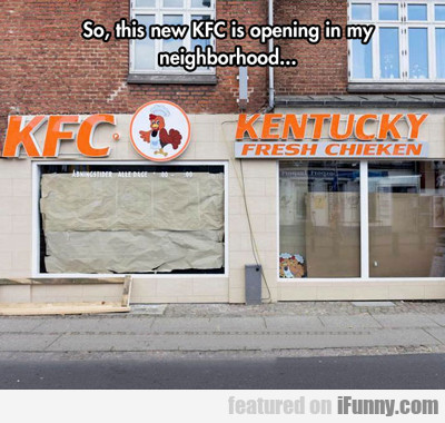 So, This New Kfc Is Opening...