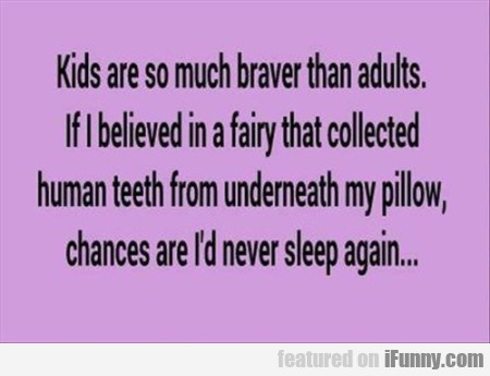 Kids Are So Much Braver Than Adults