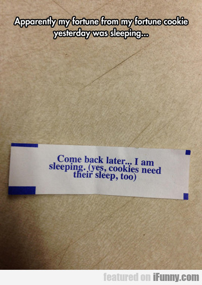 Apparently My Fortune From My Fortune Cookie...