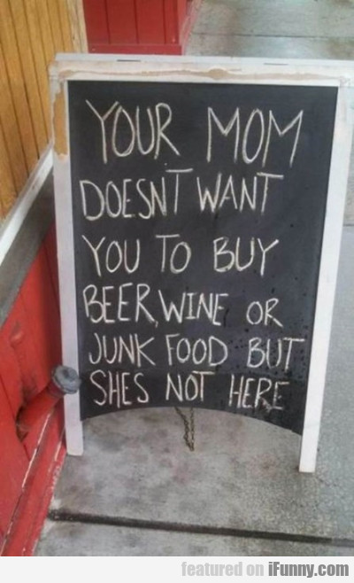 your mom doesnt want you to buy