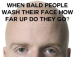 When Bald People Wash Their Face How Far Up Do...